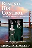 Beyond His Control (Memoir of a Disobedient Daughter)