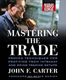 img - for Mastering the Trade: Proven Techniques for Profiting from Intraday and Swing Trading Setups (McGraw-Hill Trader's Edge Series) book / textbook / text book