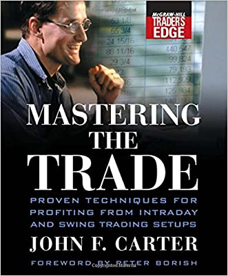 Mastering the Trade: Proven Techniques for Profiting from Intraday and Swing Trading Setups (McGraw-Hill Trader's Edge Series) written by John F. Carter