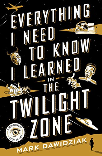 Everything I Need to Know I Learned in the Twilight Zone A Fifth-Dimension Guide to Life [Dawidziak, Mark] (Tapa Dura)