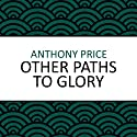Other Paths to Glory (       UNABRIDGED) by Anthony Price Narrated by Simon Schatzberger