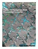 img - for Politics of Perception: Post-Foucauldian Ceramics book / textbook / text book