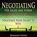 Negotiating for Sales and Power: Negotiating Deals, Negotiation with Opponents, Negotiate Your Salary to Win: Negotiation, Conflict Resolution, and Communication Skills, Book 1 | Benjamin Tideas