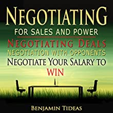 Negotiating for Sales and Power: Negotiating Deals, Negotiation with Opponents, Negotiate Your Salary to Win: Negotiation, Conflict Resolution, and Communication Skills, Book 1 (       UNABRIDGED) by Benjamin Tideas Narrated by Amanda Smith