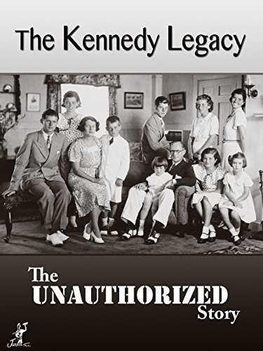 The Kennedy Legacy - The Unauthorized Story