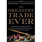 The Greatest Trade Ever: The Behind-the-Scenes Story of How John Paulson Defied Wall Street and Made Financial History ~ Gregory Zuckerman