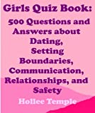 Girls Quiz Book: 500 Questions and Answers about Dating, Setting Boundaries, Communication, Relationships, and Safety