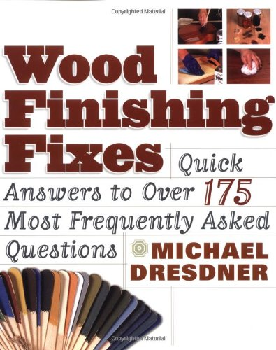 Wood Finishing Fixes: Quick Answers To Over 175 Most Frequesntly Asked Q front-935032