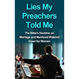 Lies My Preachers Told Me: The Bible's Doctrine on Marriage and Manhood Watered Down for Women (bible marriage, bible doctrine, bible study, bible stories, ... christian, marriage help books, Book 1) ~ Joseph Israel