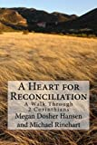 img - for A Heart for Reconciliation: A Walk Through 2 Corinthians book / textbook / text book