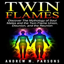 Twin Flames: Discover the Mythology of Soul Mates and the Twin Flame Union, Disunion, and Reunion: Spiritual Partner, Volume 1 (       UNABRIDGED) by Andrew M. Parsons Narrated by Walter Graeves