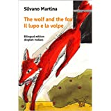 The Wolf and the Fox (A Children's Picture Book) - Il lupo e la volpe (Libro illustrato per bambini) - Bilingual Edition (English-Italian)di Silvano Martina