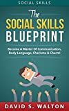 img - for Social Skills: The Social Skills Blueprint: Become A Master Of... Communication, Body Language, Charisma & Charm (How To Talk To Anyone, Connect Instantly, ... Self-Esteem, Eye Contact, Alpha Male) book / textbook / text book