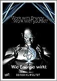 Work with Energy...work with yourself: Wie Energie wirkt