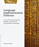 Language Implementation Patterns: Create Your Own Domain-Specific and General Programming Languages
