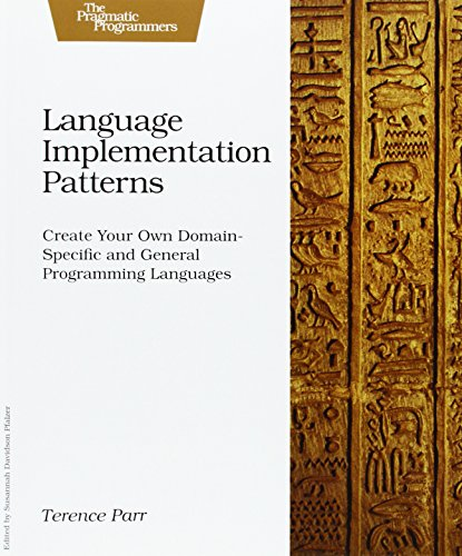 Language Implementation Patterns: Create Your Own Domain-Specific and General Programming Languages (Pragmatic Programmers) (Create Programming Language compare prices)