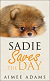 Sadie Saves The Day: (A cute dog story for all dog lovers everywhere)