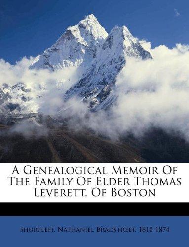 A Genealogical Memoir Of The Family Of Elder Thomas Leverett, Of Boston