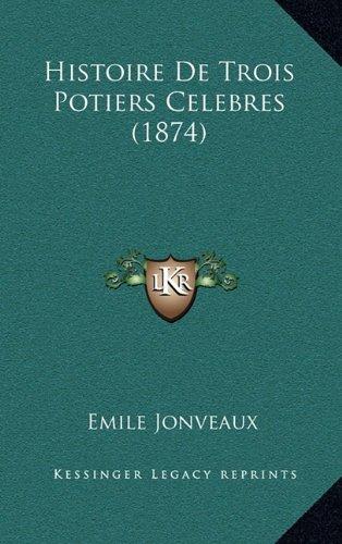 Histoire de Trois Potiers Celebres (1874)