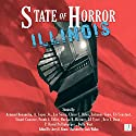 State of Horror: Illinois (       UNABRIDGED) by Armand Rosamilia, A. Lopez Jr., Jay Seate, Claire C. Riley, Julianne Snow, Eli Constant, Stuart Conover, Frank J. Edler, DJ Tyrer Narrated by Jack Wallen, Jr.