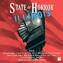 State of Horror: Illinois (       UNABRIDGED) by Armand Rosamilia, A. Lopez Jr., Jay Seate, Claire C. Riley, Julianne Snow, Eli Constant, Stuart Conover, Frank J. Edler, DJ Tyrer Narrated by Jack Wallen, Jr.