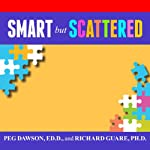 Smart but Scattered: The Revolutionary 'Executive Skills' Approach to Helping Kids Reach Their Potential | Peg Dawson,Richard Guare