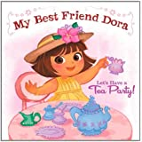 Let's Have a Tea Party!: My Best Friend Dora (Dora the Explorer)