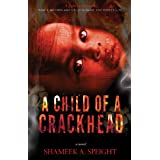 A CHILD OF A CRACKHEAD (Part 1) (A  CHILD OF A CRACKHEAD) ~ shameek speight