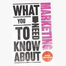 What You Need to Know About: Marketing (       UNABRIDGED) by Simon Middleton Narrated by Lucy Paterson