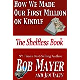 How We Made Our First Million on Kindle: The Shelfless Book ~ Bob Mayer