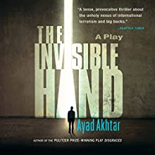 The Invisible Hand (       UNABRIDGED) by Ayad Akhtar Narrated by Ayad Akhtar
