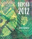 Beyond 2012: A Shaman's Call to Personal Change and the Transformation of Global Consciousness