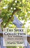 The Spike collection: Ten random short stories