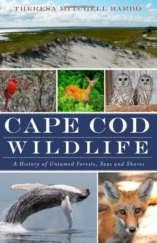 Cape Cod Wildlife: A History of Untamed Forests, Seas and Shores (MA) (The History Press)