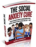 img - for The Social Anxiety Cure The Ultimate Guide to Overcoming Your Social Anxiety and Shyness for Life-FAST (Social Anxiety, Social Anxiety Disorder, Social ... Relief, Social Anxiety Teens, Shyness) book / textbook / text book