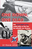 Image of One Down, One Dead: The personal adventures of two Fourth Fighter Group combat pilots as they face the Luftwaffe over Germany