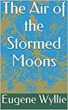 img - for The Air of the Stormed Moons book / textbook / text book
