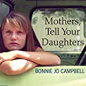 Mothers, Tell Your Daughters: Stories Audiobook by Bonnie Campbell Narrated by Christina Delaine