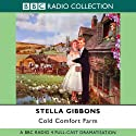 Cold Comfort Farm (Dramatised) Radio/TV Program by Stella Gibbons Narrated by  uncredited