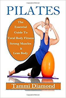Pilates for Beginners: The Essential Guide to Total Body Fitness, Strong Muscles and Lean Body