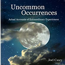Uncommon Occurrences: Actual Accounts of Extraordinary Experiences Audiobook by Joel Casey Narrated by Joel Casey