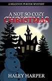 A Not So Cozy Christmas (A Cozy Mystery Ghost Story) (Shannon Porter Mystery Series Book 1)