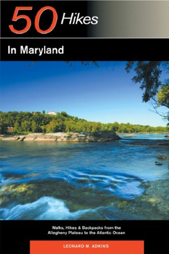 Explorer's Guide 50 Hikes in Maryland: Walks, Hikes, & Backpacks from the Allegheny Plateau to the Atlantic Ocean (Second Edition)  (Explorer's 50 Hikes)