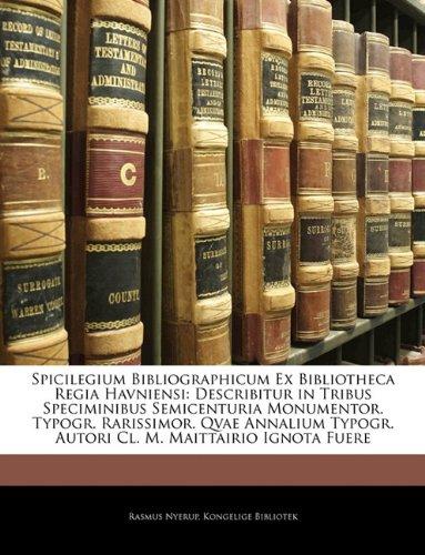 Spicilegium Bibliographicum Ex Bibliotheca Regia Havniensi: Describitur in Tribus Speciminibus Semicenturia Monumentor. Typogr. Rarissimor. Qvae Annalium Typogr. Autori Cl. M. Maittairio Ignota Fuere