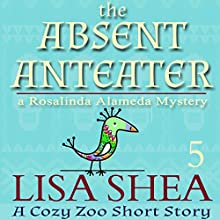 The Absent Anteater: A Cozy Zoo Short Story, Book 5 Audiobook by Lisa Shea Narrated by Grace Sylvan