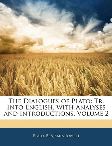 The Dialogues of Plato: Tr. Into English, with Analyses and Introductions, Volume 2