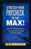 Stretch Your Paycheck to the Max! How Us 99 Percenters Can Get More Bang For Our Buck