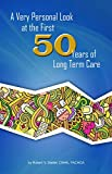 A Very Personal Look at the First 50 Years of Long Term Care