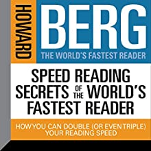 Speed Reading Secrets of the World's Fastest Reader: How You Could Double (or Even Triple) Your Reading Speed (       UNABRIDGED) by Howard Stephen Berg Narrated by Howard Stephen Berg
