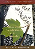 img - for No Place I'd Rather Be: Wit and Wisdom from Adirondack Lean-To Journals book / textbook / text book